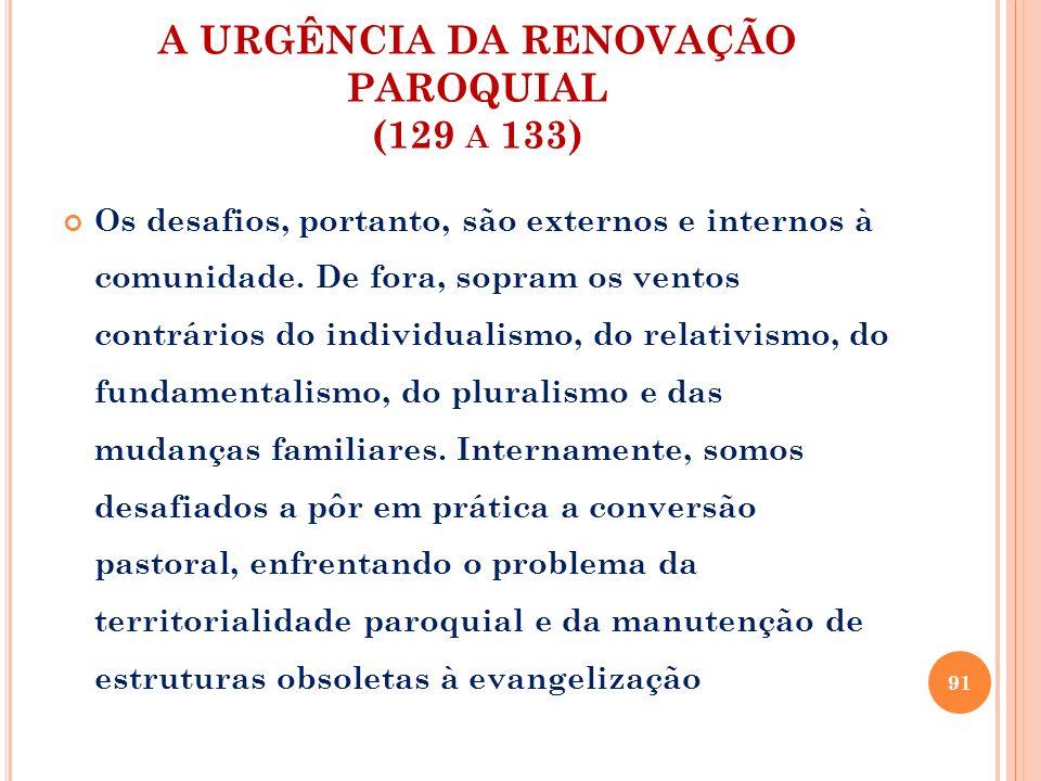 A URGÊNCIA DA RENOVAÇÃO PAROQUIAL (129 A 133) Os desafios, portanto, são externos e internos à comunidade. De fora, sopram os ventos contrários do ind
