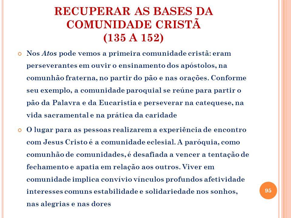 RECUPERAR AS BASES DA COMUNIDADE CRISTÃ (135 A 152) Isso supõe uma nova relação de cada pessoa envolvida com a comunidade: assumir maior vínculo com a paróquia.