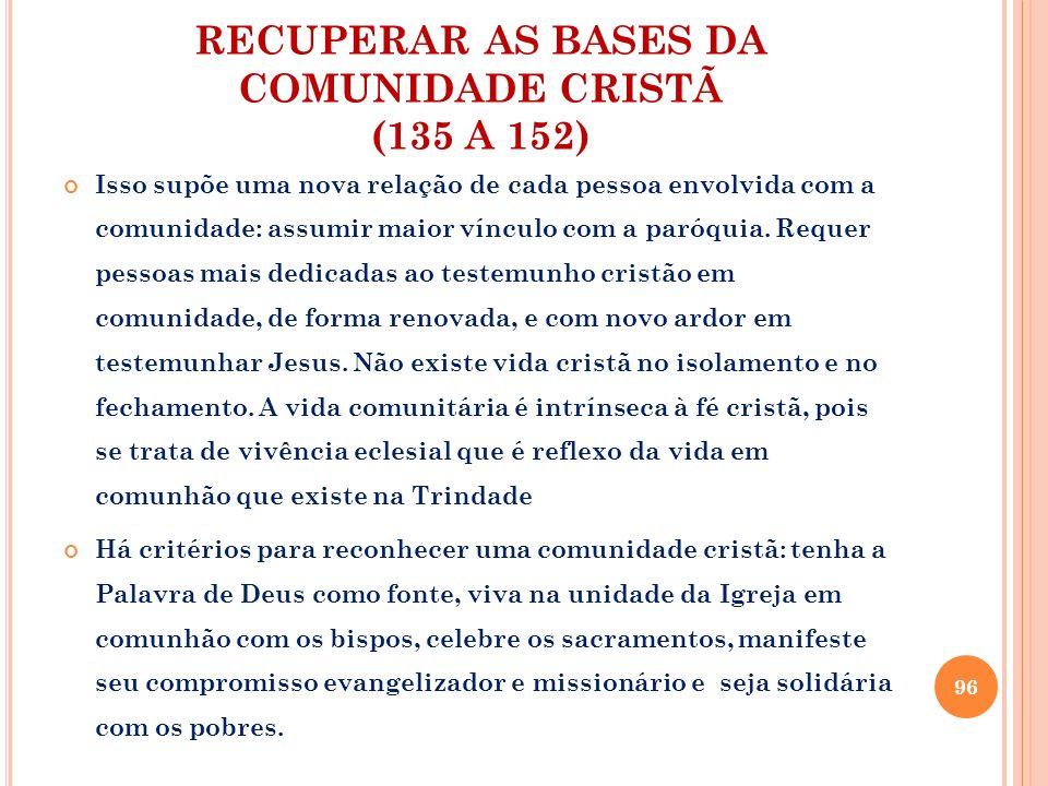 RECUPERAR AS BASES DA COMUNIDADE CRISTÃ (135 A 152) Isso supõe uma nova relação de cada pessoa envolvida com a comunidade: assumir maior vínculo com a