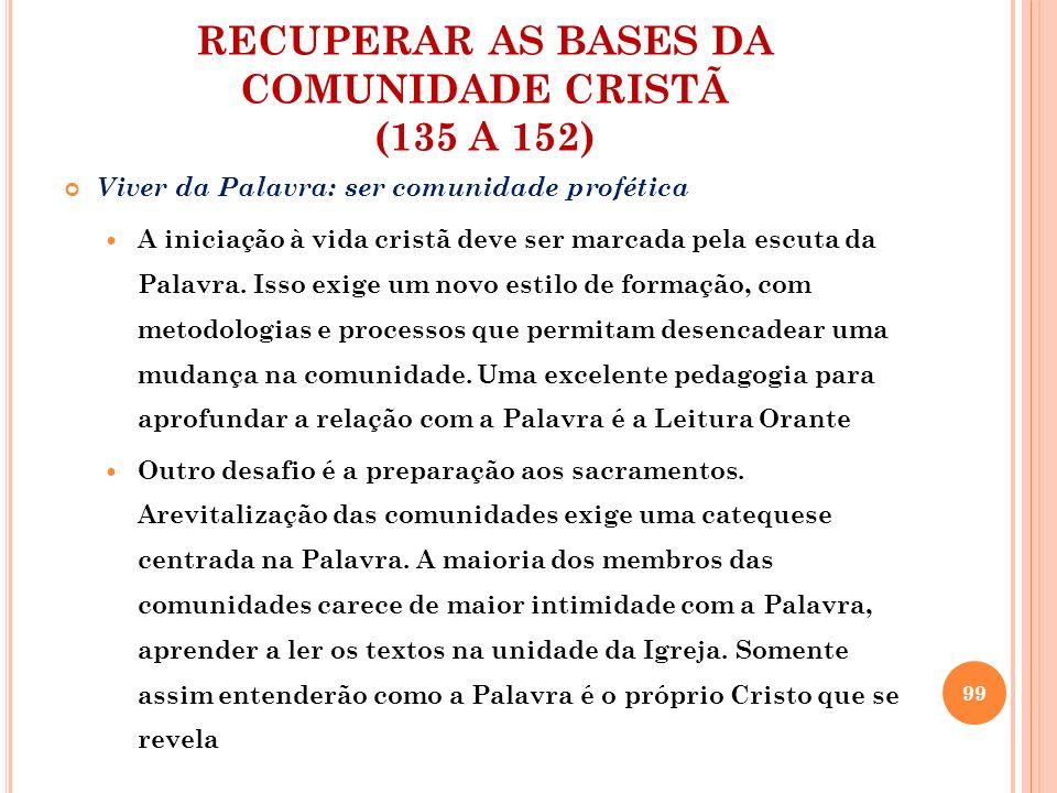 RECUPERAR AS BASES DA COMUNIDADE CRISTÃ (135 A 152) Viver da Palavra: ser comunidade profética A iniciação à vida cristã deve ser marcada pela escuta