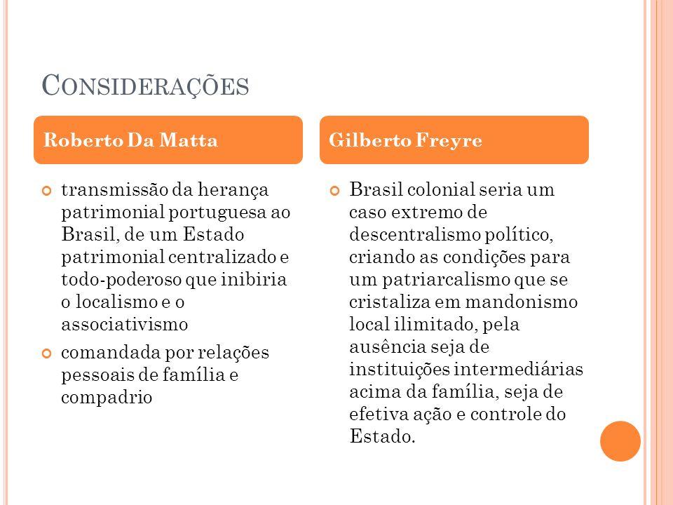 C ONSIDERAÇÕES transmissão da herança patrimonial portuguesa ao Brasil, de um Estado patrimonial centralizado e todo-poderoso que inibiria o localismo