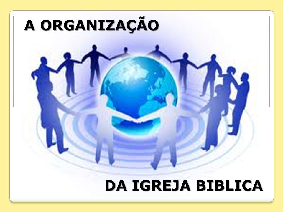 O ESTABELECIMENTO DO REINO DE DEUS A IGREJA A ORGANIZAÇÃO DA IGREJA A ORGANIZAÇÃO DA IGREJA BIBLICA