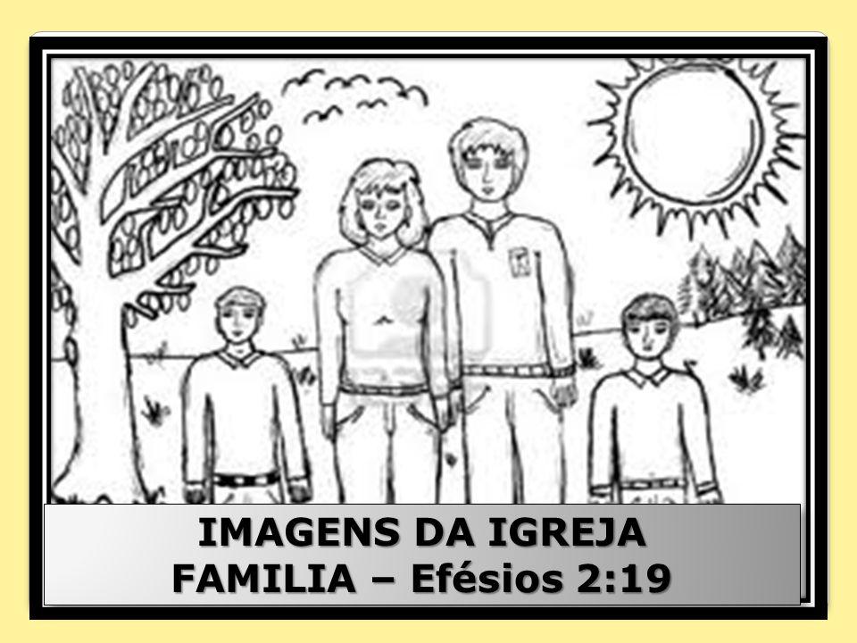 IMAGENS DA IGREJA FAMILIA – Efésios 2:19 IMAGENS DA IGREJA FAMILIA – Efésios 2:19