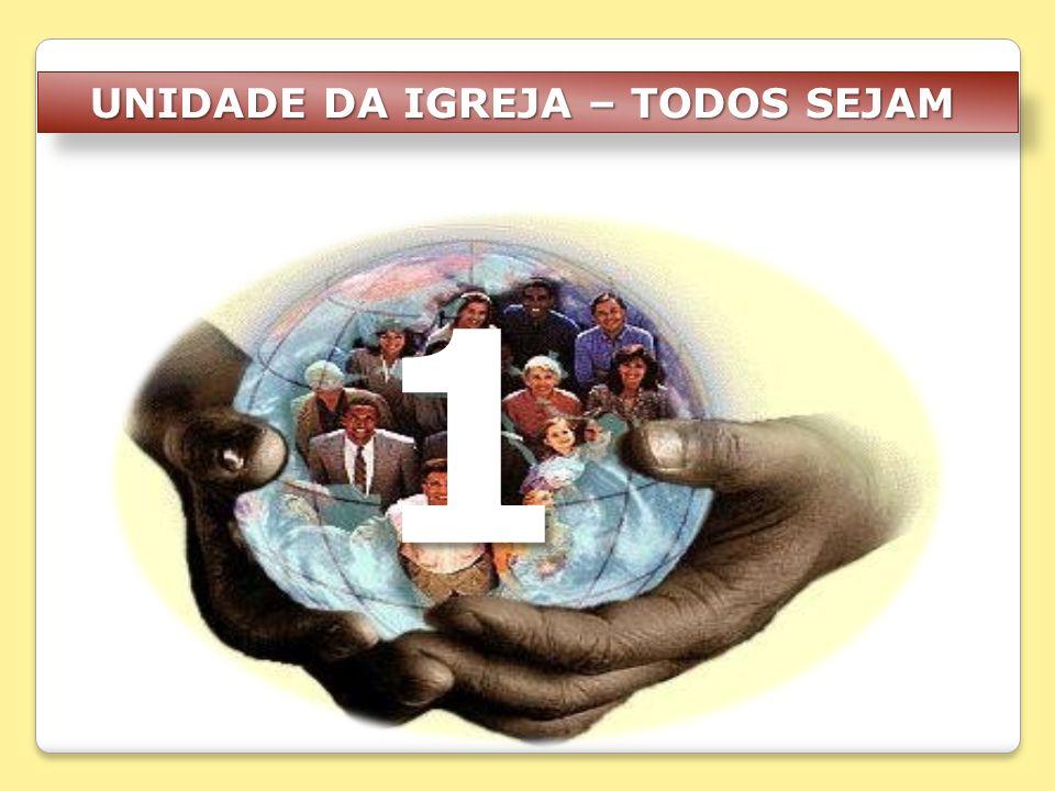 UNIDADE DA IGREJA – TODOS SEJAM UNIDADE DA IGREJA – TODOS SEJAM 1
