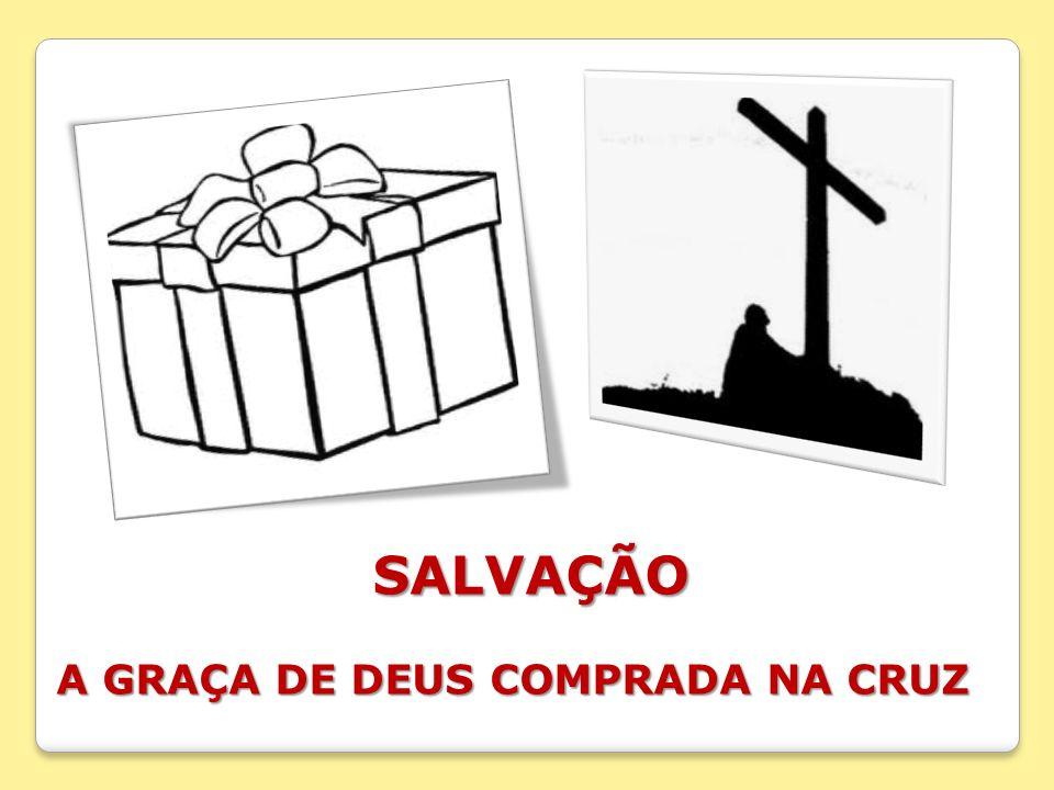 SALVAÇÃO A GRAÇA DE DEUS COMPRADA NA CRUZ