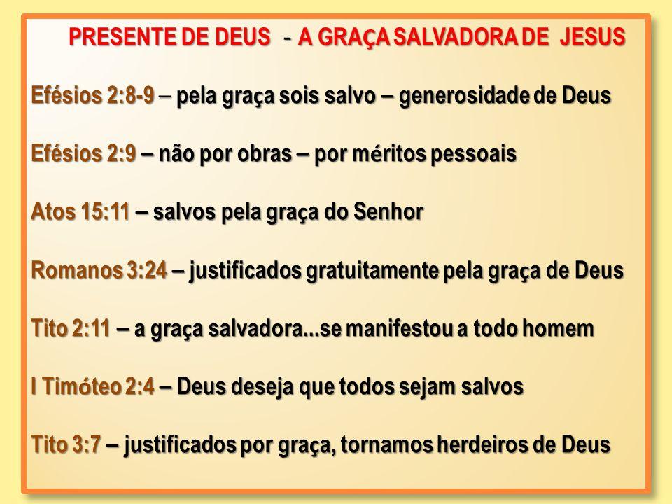 PRESENTE DE DEUS - A GRA Ç A SALVADORA DE JESUS PRESENTE DE DEUS - A GRA Ç A SALVADORA DE JESUS Efésios 2:8-9 – pela gra ç a sois salvo – generosidade