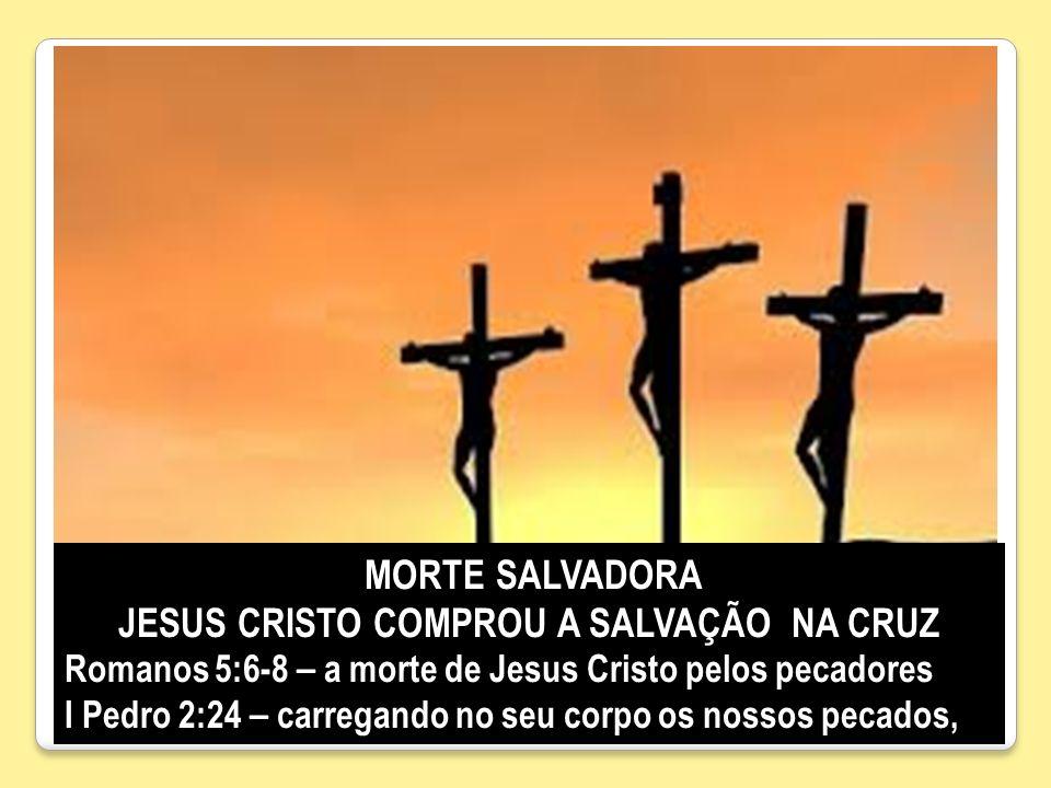 MORTE SALVADORA MORTE SALVADORA JESUS CRISTO COMPROU A SALVAÇÃO NA CRUZ Romanos 5:6-8 – a morte de Jesus Cristo pelos pecadores I Pedro 2:24 – carrega