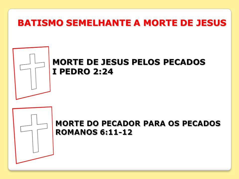 BATISMO SEMELHANTE A MORTE DE JESUS MORTE DE JESUS PELOS PECADOS I PEDRO 2:24 MORTE DO PECADOR PARA OS PECADOS MORTE DO PECADOR PARA OS PECADOS ROMANO