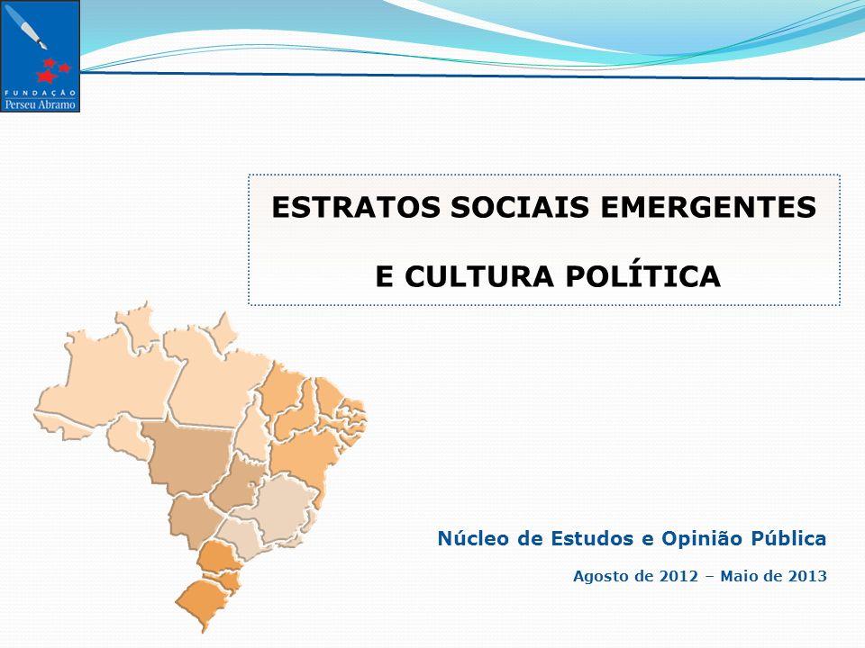 Núcleo de Estudos e Opinião Pública Agosto de 2012 – Maio de 2013 ESTRATOS SOCIAIS EMERGENTES E CULTURA POLÍTICA