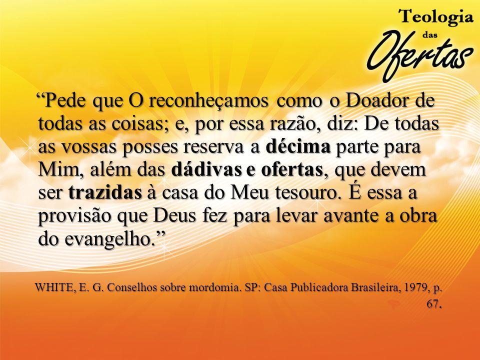Pede que O reconheçamos como o Doador de todas as coisas; e, por essa razão, diz: De todas as vossas posses reserva a décima parte para Mim, além das