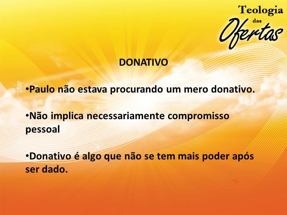 DONATIVO Paulo não estava procurando um mero donativo. Não implica necessariamente compromisso pessoal Donativo é algo que não se tem mais poder após