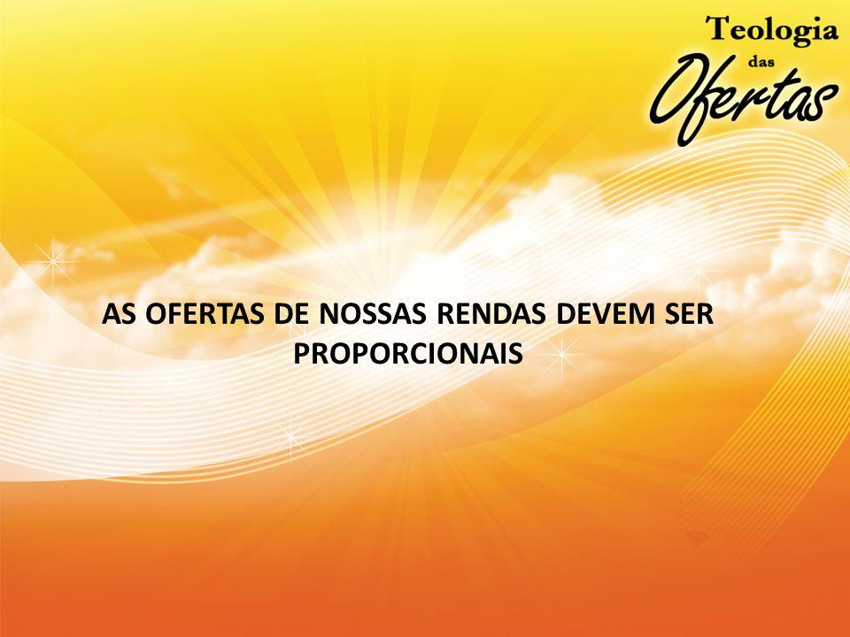 AS OFERTAS DE NOSSAS RENDAS DEVEM SER PROPORCIONAIS