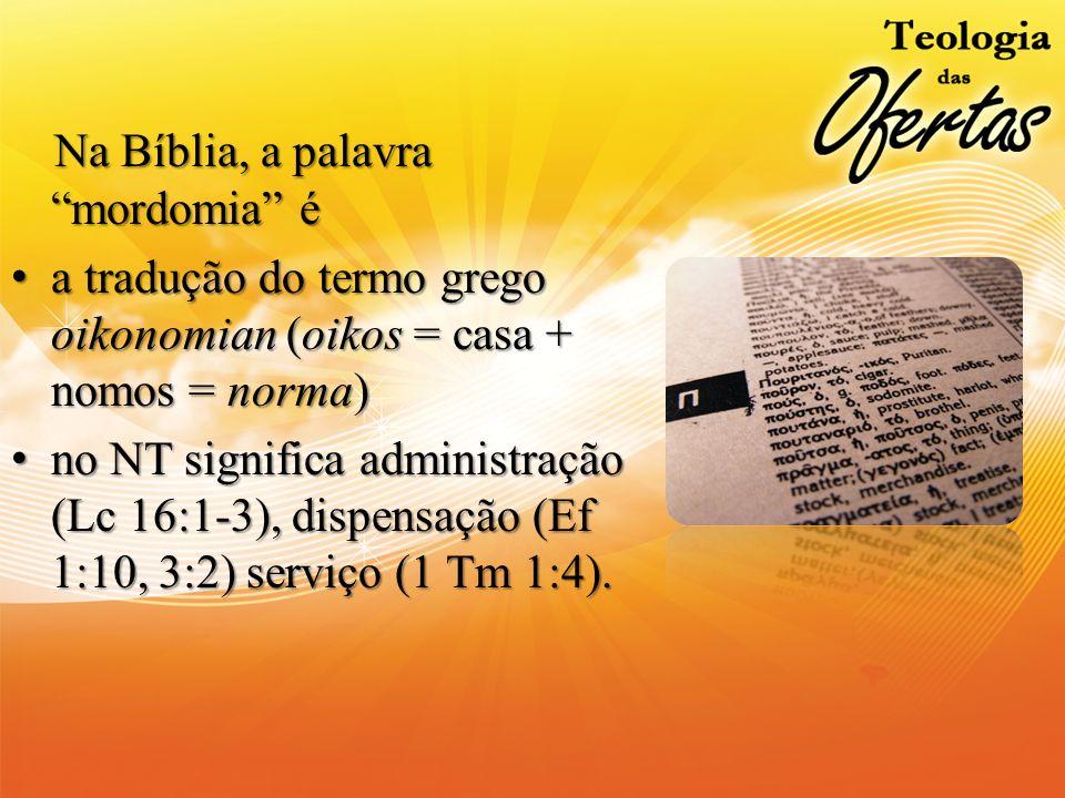 Na Bíblia, a palavra mordomia é Na Bíblia, a palavra mordomia é a tradução do termo grego oikonomian (oikos = casa + nomos = norma)a tradução do termo
