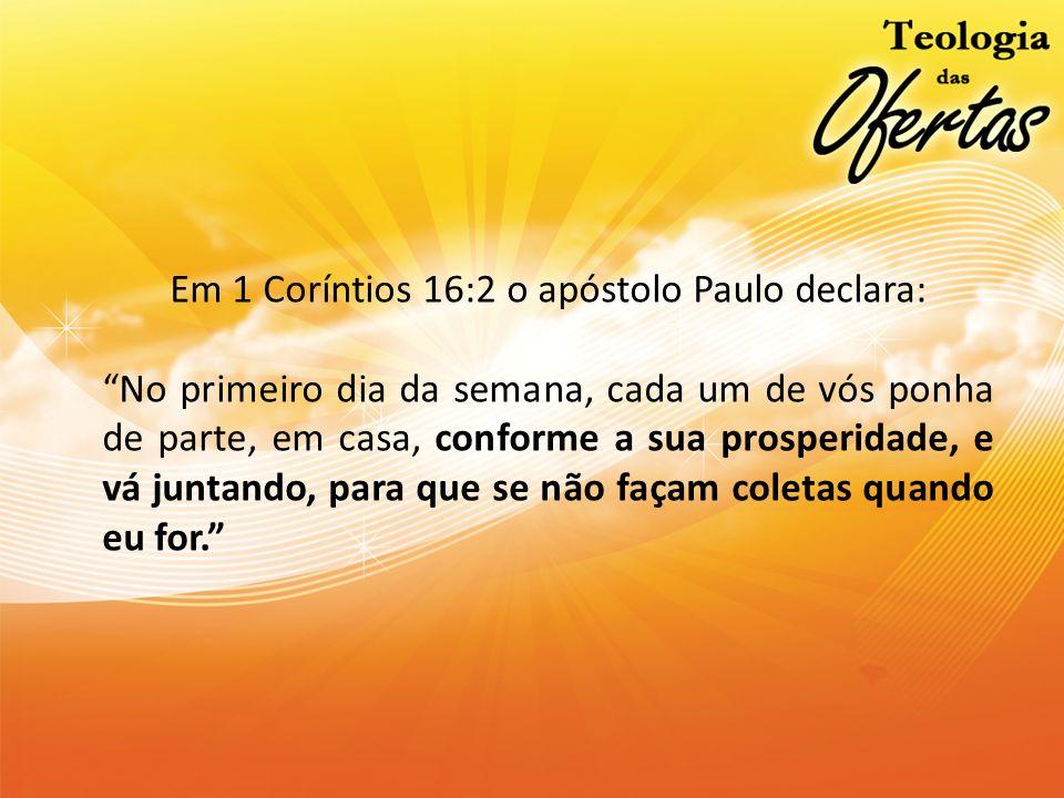 Em 1 Coríntios 16:2 o apóstolo Paulo declara: No primeiro dia da semana, cada um de vós ponha de parte, em casa, conforme a sua prosperidade, e vá jun