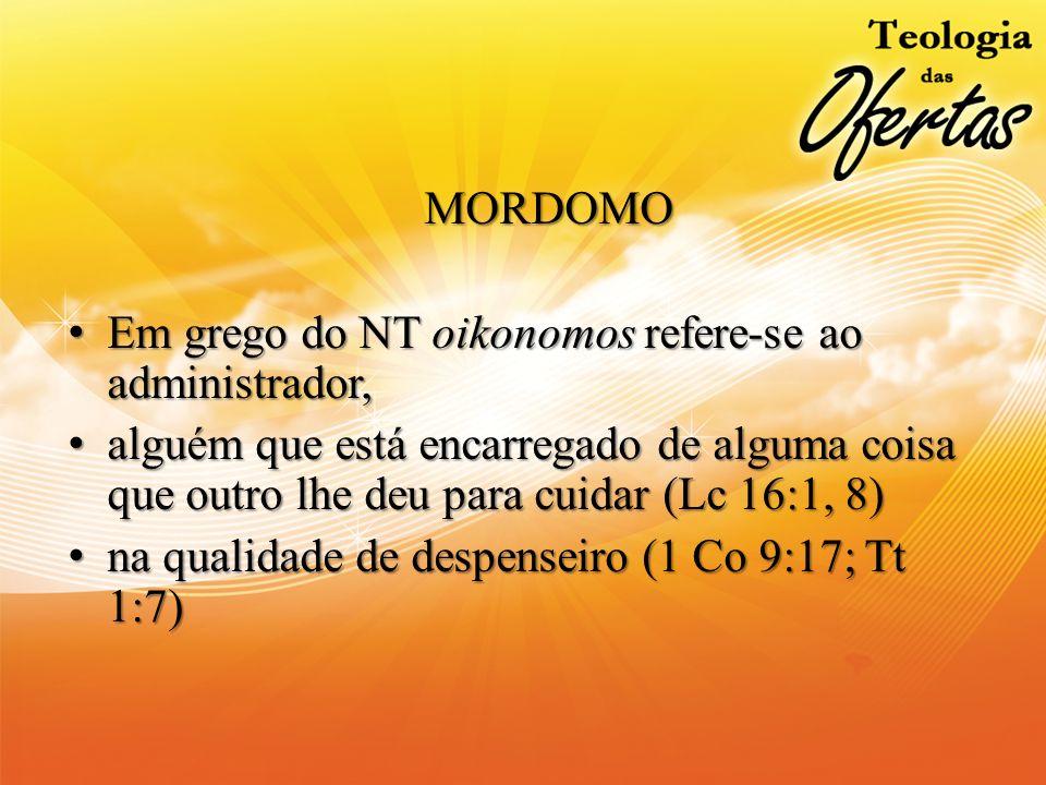 MORDOMO Em grego do NT oikonomos refere-se ao administrador,Em grego do NT oikonomos refere-se ao administrador, alguém que está encarregado de alguma
