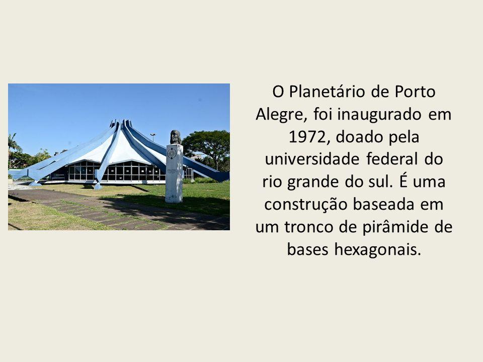 O Planetário de Porto Alegre, foi inaugurado em 1972, doado pela universidade federal do rio grande do sul.