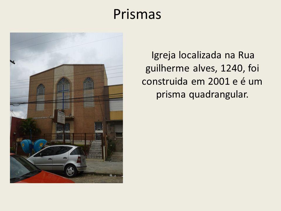 Prismas Igreja localizada na Rua guilherme alves, 1240, foi construida em 2001 e é um prisma quadrangular.