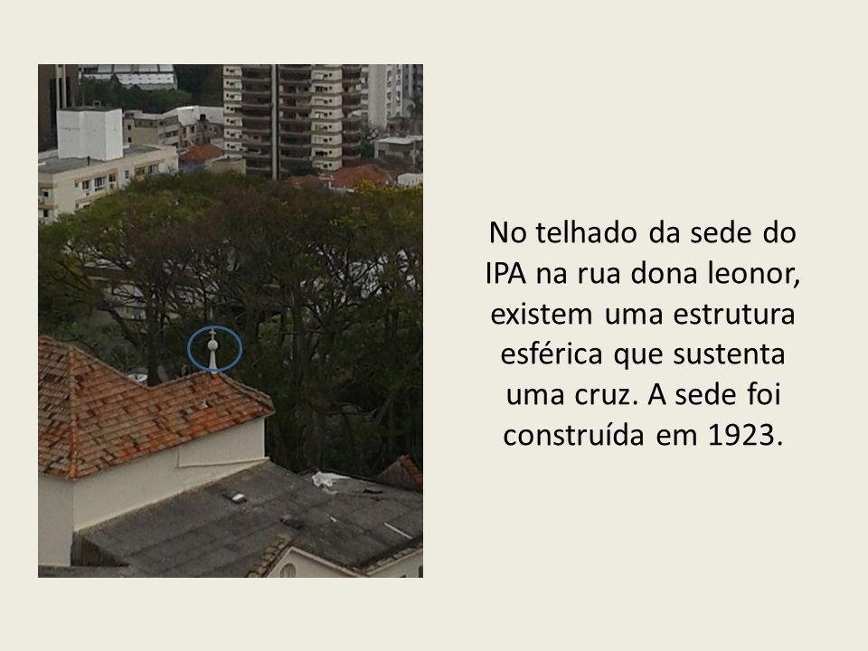 No telhado da sede do IPA na rua dona leonor, existem uma estrutura esférica que sustenta uma cruz.