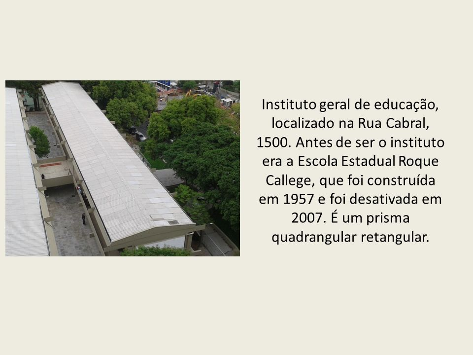 Instituto geral de educação, localizado na Rua Cabral, 1500.