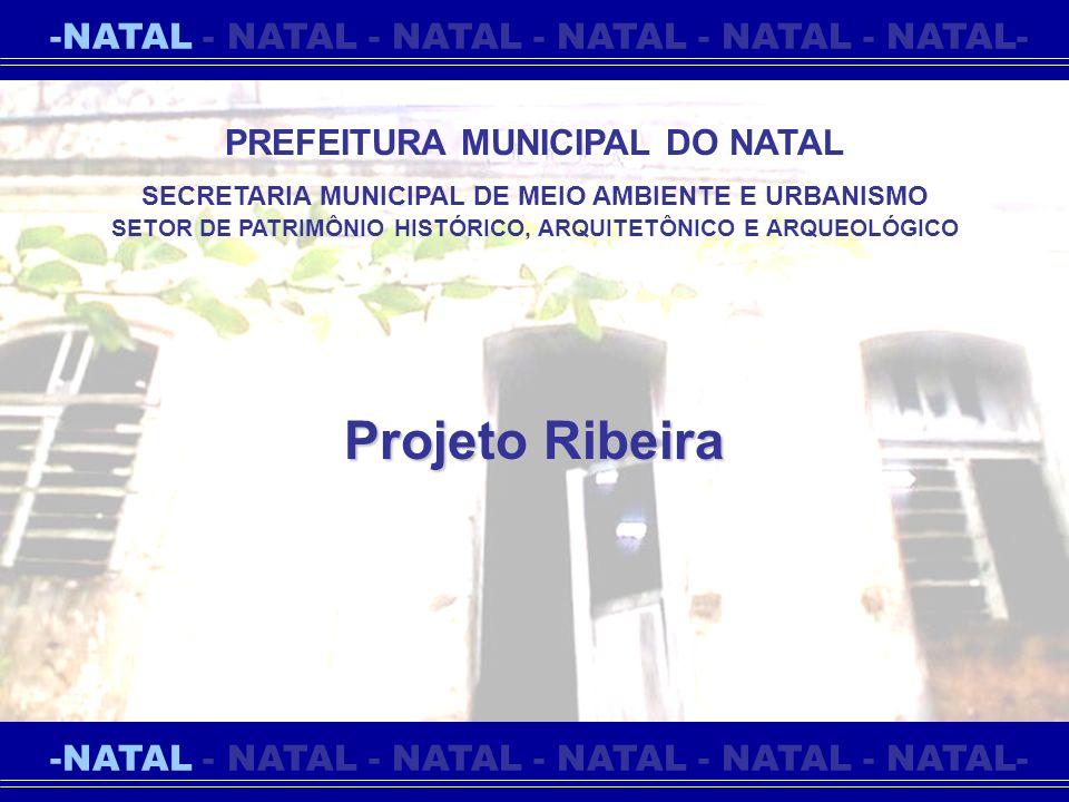 -NATAL - NATAL - NATAL - NATAL - NATAL - NATAL- Projeto Ribeira SETOR DE PATRIMÔNIO HISTÓRICO, ARQUITETÔNICO E ARQUEOLÓGICO SECRETARIA MUNICIPAL DE ME