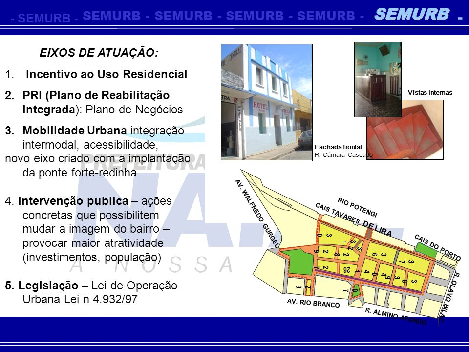 -SEMURB- - - - - - EIXOS DE ATUAÇÃO: 1. Incentivo ao Uso Residencial 2.PRI (Plano de Reabilitação Integrada): Plano de Negócios 3.Mobilidade Urbana in