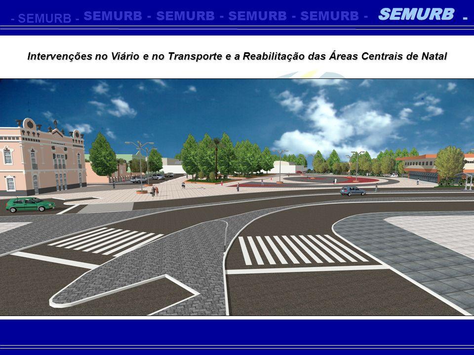 -SEMURB- - - - - - Intervenções no Viário e no Transporte e a Reabilitação das Áreas Centrais de Natal