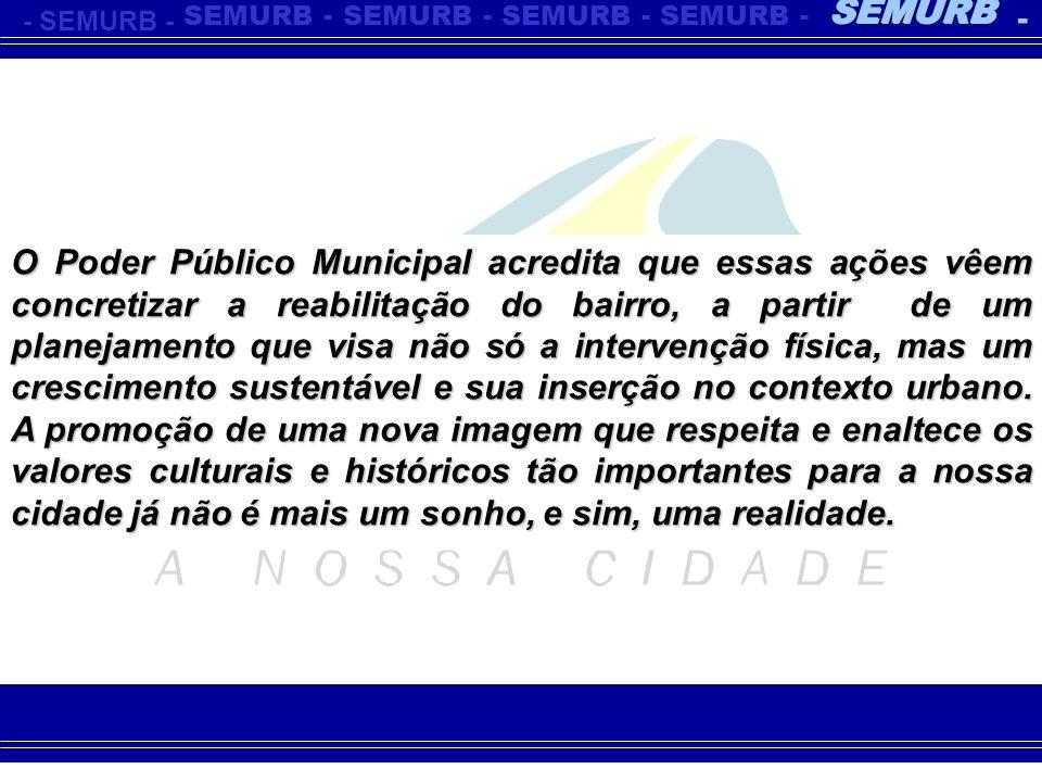 -SEMURB- - - - - - O Poder Público Municipal acredita que essas ações vêem concretizar a reabilitação do bairro, a partir de um planejamento que visa