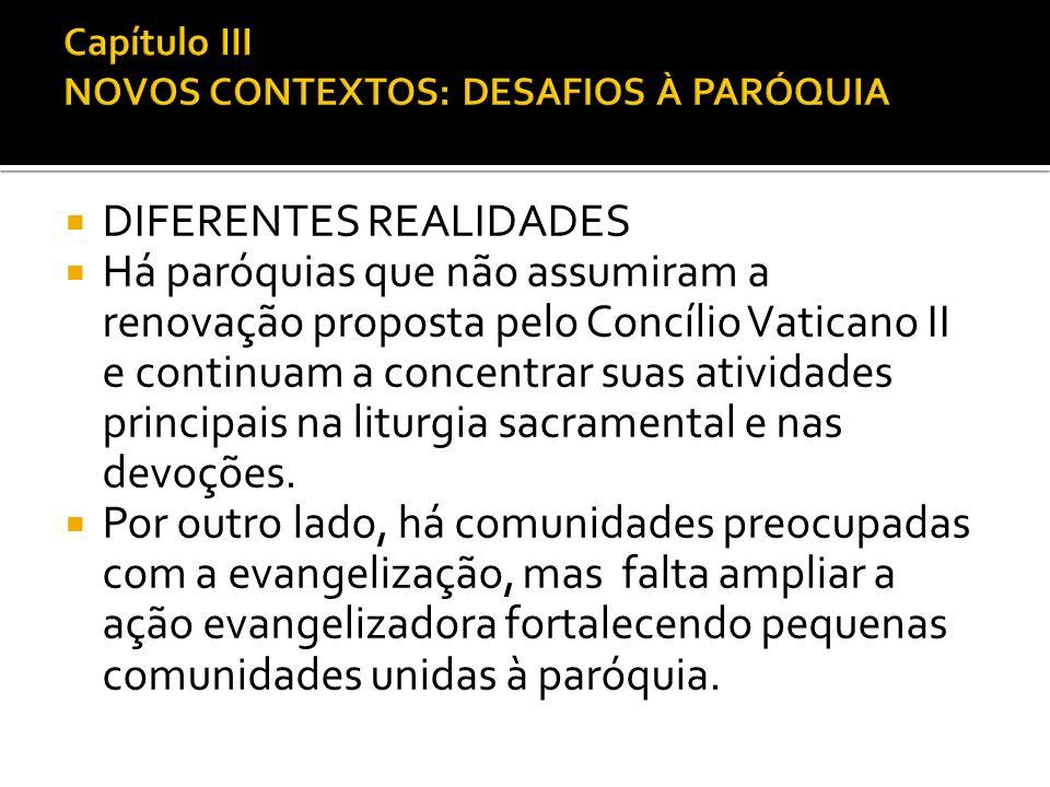 DIFERENTES REALIDADES Há paróquias que não assumiram a renovação proposta pelo Concílio Vaticano II e continuam a concentrar suas atividades principai