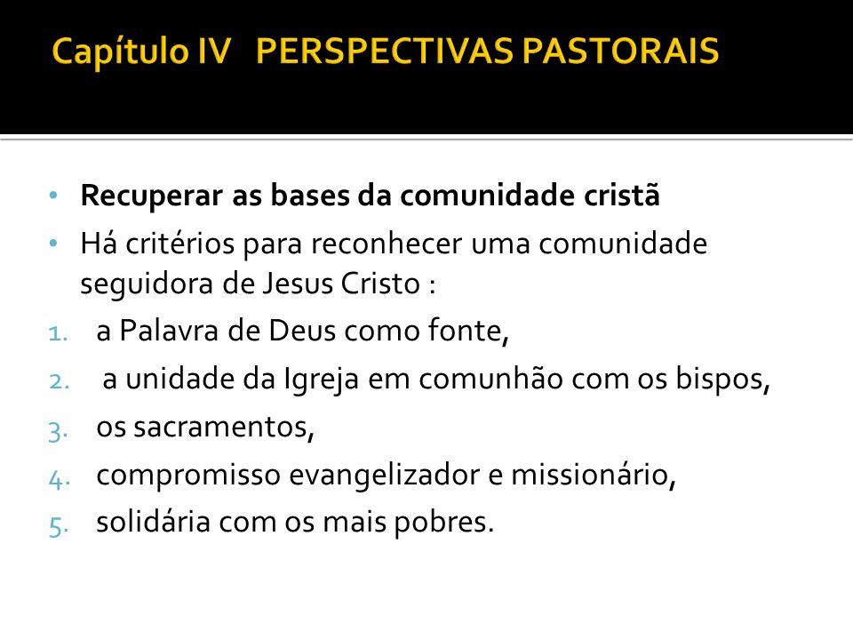 Recuperar as bases da comunidade cristã Há critérios para reconhecer uma comunidade seguidora de Jesus Cristo : 1. a Palavra de Deus como fonte, 2. a