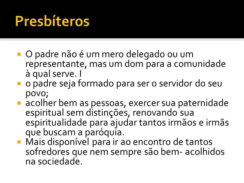 O padre não é um mero delegado ou um representante, mas um dom para a comunidade à qual serve. I o padre seja formado para ser o servidor do seu povo;