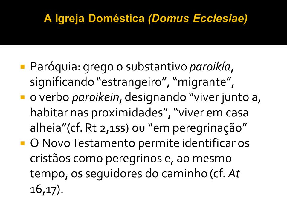 Paróquia: grego o substantivo paroikía, significando estrangeiro, migrante, o verbo paroikein, designando viver junto a, habitar nas proximidades, viv