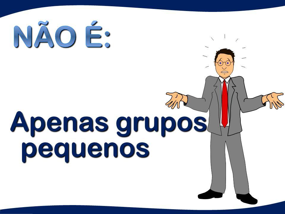 Apenas grupos pequenos