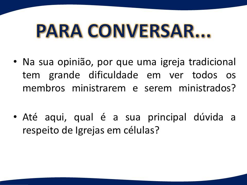 Na sua opinião, por que uma igreja tradicional tem grande dificuldade em ver todos os membros ministrarem e serem ministrados.