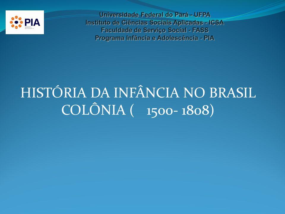 HISTÓRIA DA INFÂNCIA NO BRASIL COLÔNIA (1500- 1808)