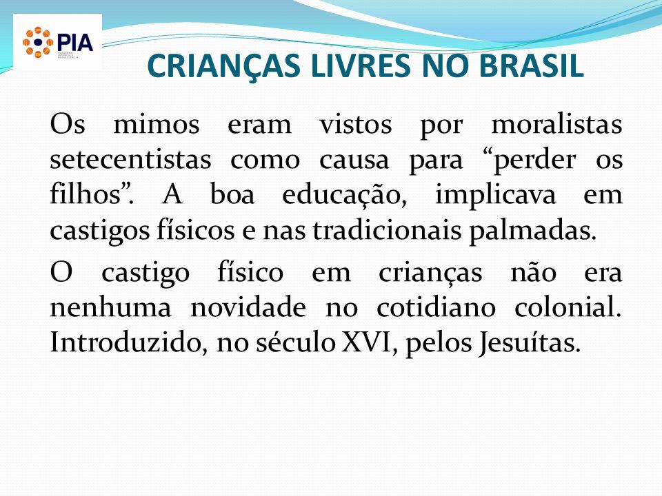 CRIANÇAS LIVRES NO BRASIL Os mimos eram vistos por moralistas setecentistas como causa para perder os filhos.