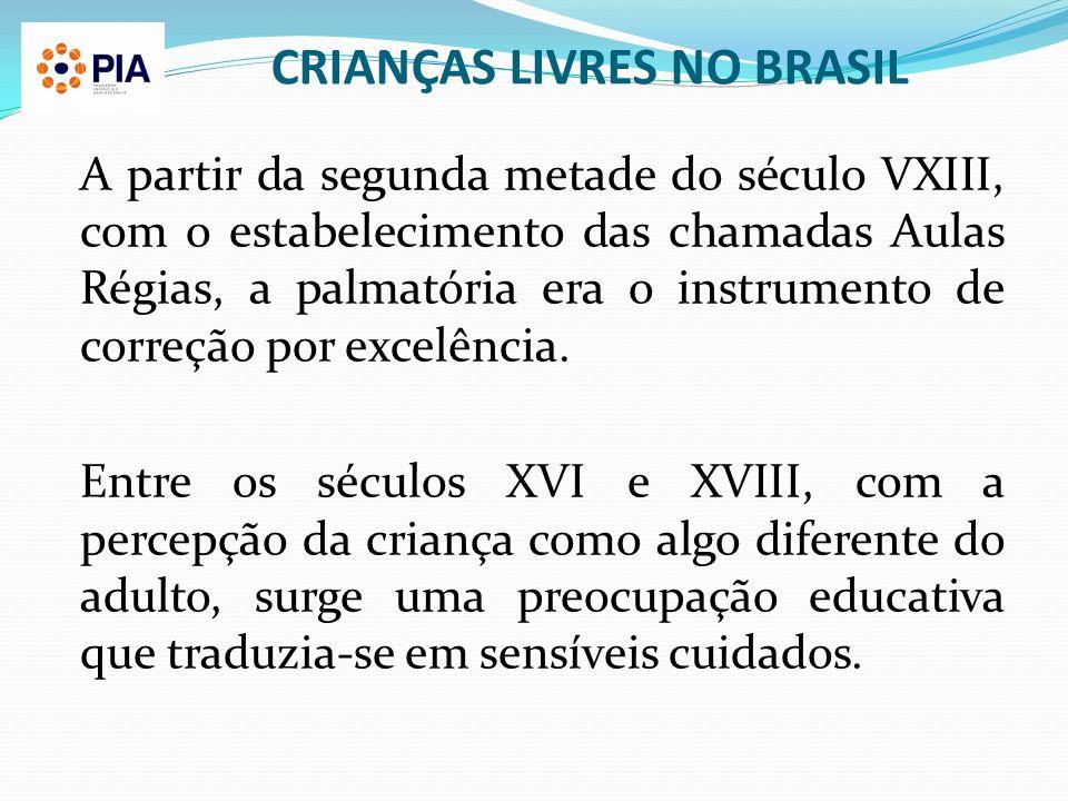 CRIANÇAS LIVRES NO BRASIL A partir da segunda metade do século VXIII, com o estabelecimento das chamadas Aulas Régias, a palmatória era o instrumento