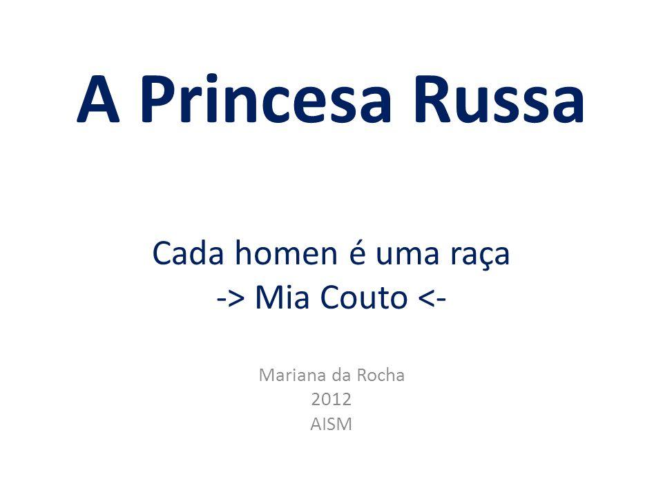 A Princesa Russa Cada homen é uma raça -> Mia Couto <- Mariana da Rocha 2012 AISM