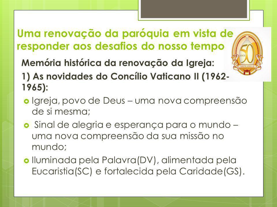 Uma renovação da paróquia em vista de responder aos desafios do nosso tempo Memória histórica da renovação da Igreja: 1) As novidades do Concílio Vati