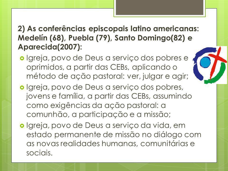 2) As conferências episcopais latino americanas: Medelín (68), Puebla (79), Santo Domingo(82) e Aparecida(2007): Igreja, povo de Deus a serviço dos po