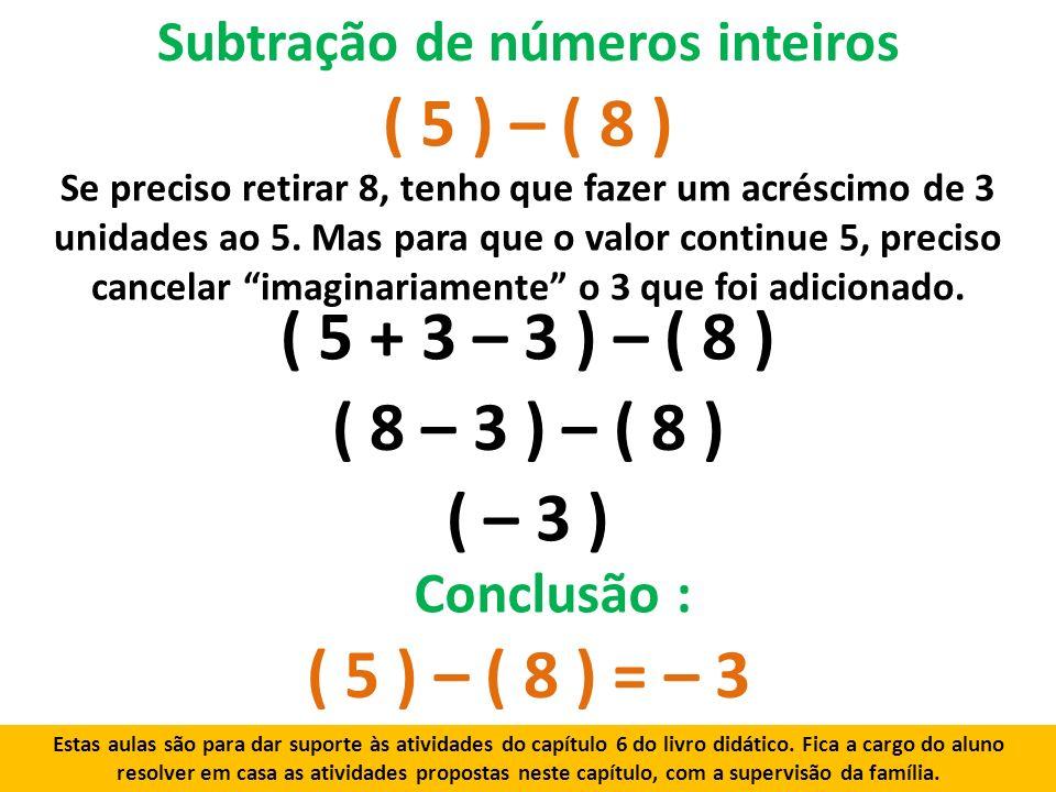Subtração de números inteiros Se preciso retirar 8, tenho que fazer um acréscimo de 3 unidades ao 5.