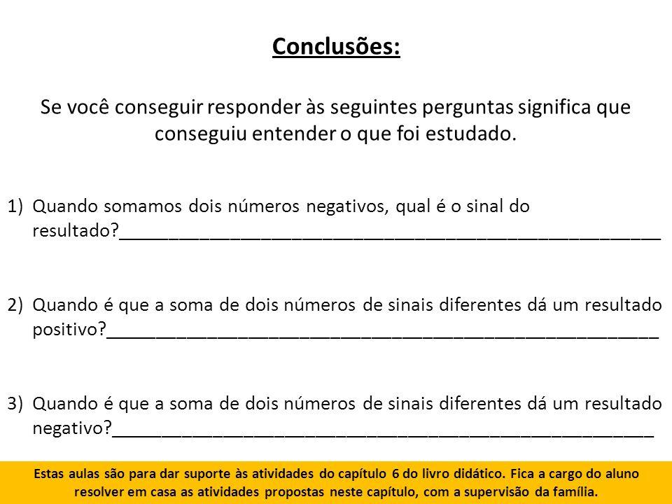 Conclusões: Se você conseguir responder às seguintes perguntas significa que conseguiu entender o que foi estudado.