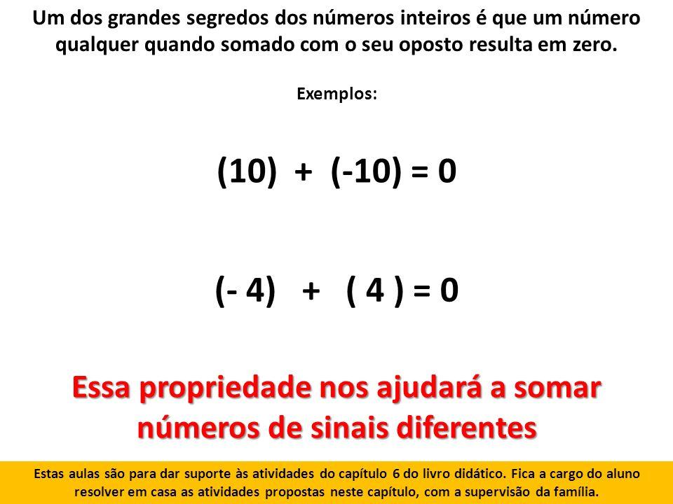 Um dos grandes segredos dos números inteiros é que um número qualquer quando somado com o seu oposto resulta em zero.