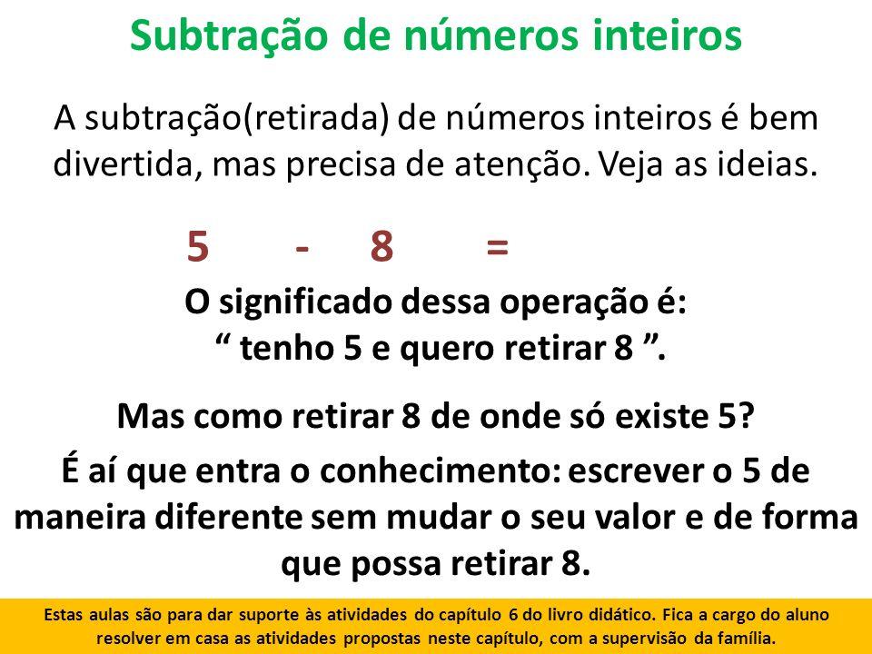 Subtração de números inteiros A subtração(retirada) de números inteiros é bem divertida, mas precisa de atenção.