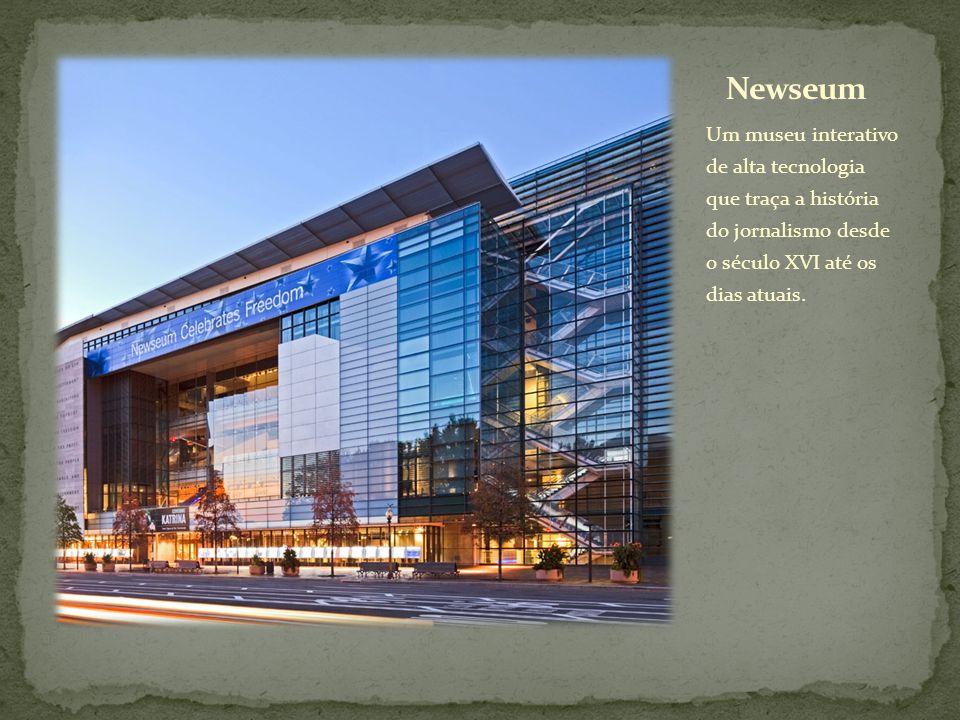 Um museu interativo de alta tecnologia que traça a história do jornalismo desde o século XVI até os dias atuais.
