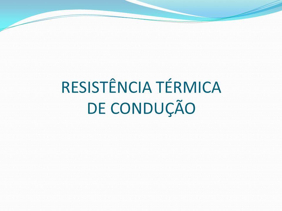 RESISTÊNCIA TÉRMICA DE CONDUÇÃO