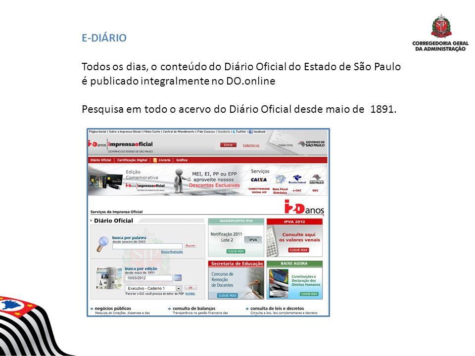 E-DIÁRIO Todos os dias, o conteúdo do Diário Oficial do Estado de São Paulo é publicado integralmente no DO.online Pesquisa em todo o acervo do Diário