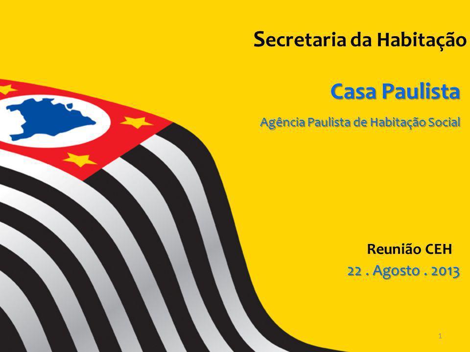 S ecretaria da Habitação Reunião CEH Casa Paulista Agência Paulista de Habitação Social 22. Agosto. 2013 1
