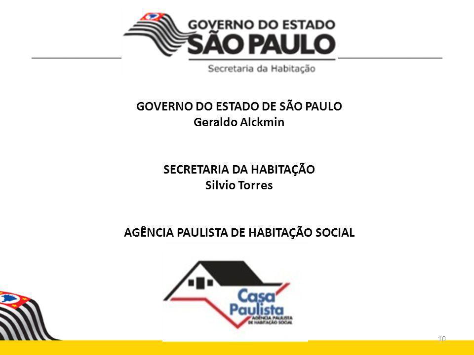 GOVERNO DO ESTADO DE SÃO PAULO Geraldo Alckmin SECRETARIA DA HABITAÇÃO Silvio Torres AGÊNCIA PAULISTA DE HABITAÇÃO SOCIAL 10