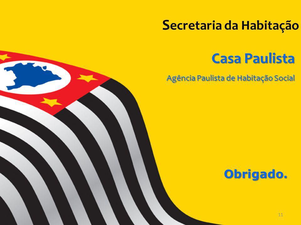 Obrigado. 11 S ecretaria da Habitação Casa Paulista Agência Paulista de Habitação Social