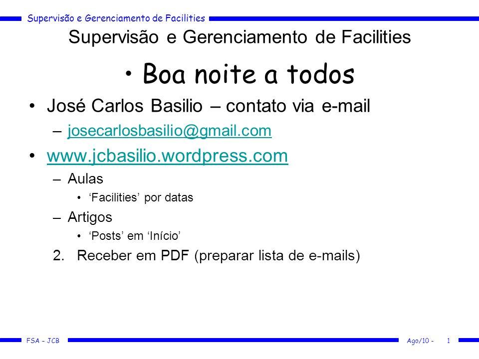 Supervisão e Gerenciamento de Facilities FSA – JCB Ago/10 -1 Boa noite a todos José Carlos Basilio – contato via e-mail –josecarlosbasilio@gmail.comjo